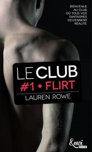 Lauren Rowe - Le Club Tome 1 : Flirt.