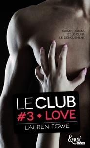 Lauren Rowe - Le Club Tome 3 : Love.