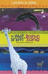 Lauren St John et David Dean - The White Giraffe Series: The White Giraffe and Dolphin Song - Two African Adventures - books 1 and 2.