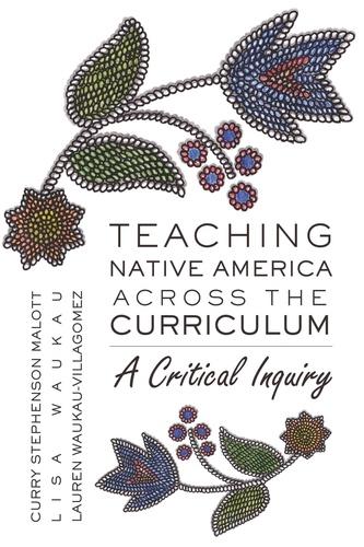 Lauren Wakau-villagomez et Lisa Wakau - Teaching Native America Across the Curriculum - A Critical Inquiry.