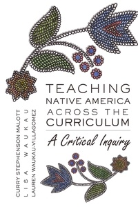 Lauren Wakau-villagomez et Lisa Wakau - Teaching Native America Across the Curriculum - A Critical Inquiry.