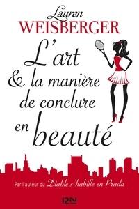 Lauren Weisberger et Christine Barbaste - L'Art et la manière de conclure en beauté - extrait offert.