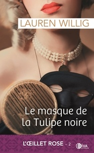 Lauren Willig - L'Oeillet rose Tome 2 : Le masque de la tulipe noire.