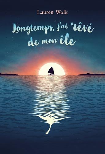 Lauren Wolk - Longtemps, j'ai rêve de mon île.