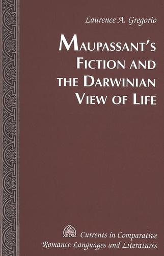 Laurence a. Gregorio - Maupassant's Fiction and the Darwinian View of Life.