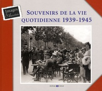 Laurence Abensur-Hazan et Brigitte Jobbé-Duval - Souvenirs de la vie quotidienne 1939-1945.
