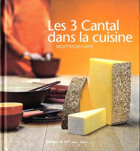 Laurence Adnet et Benjamin Piccoli - Les 3 Cantal dans la cuisine - Recettes de chefs.