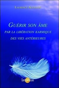 Téléchargement gratuit du livre électronique epub Guérir son âme par la libération karmique des vies antérieures par Laurence Aguillon