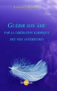 Laurence Aguillon - Guérir son âme par la libération karmique des vies antérieures.