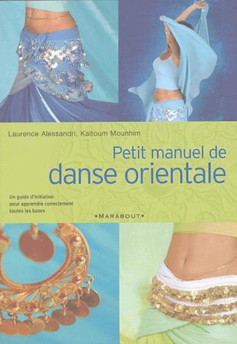 Laurence Alessandri et Kaltoum Mounhim - Petit manuel de danse orientale.