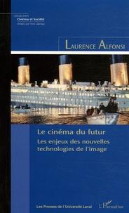Laurence Alfonsi - Le cinéma du futur - Les enjeux des nouvelles technologies de l'image.