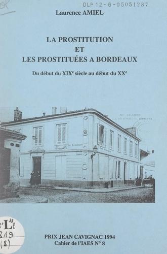 La prostitution et les prostituées à Bordeaux. Du début du XIXe siècle au début du XXe