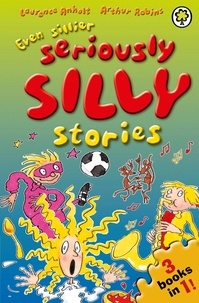 Laurence Anholt et Arthur Robins - Even Sillier Seriously Silly Stories!.