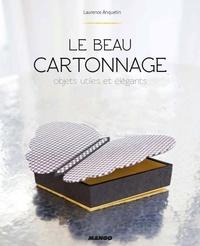 Le beau cartonnage- Objets utiles et élégants - Laurence Anquetin |