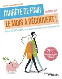 Laurence Arpi - J'arrête de finir le mois à découvert ! - 21 jours pour améliorer ma relation à l'argent et vivre l'abondance.