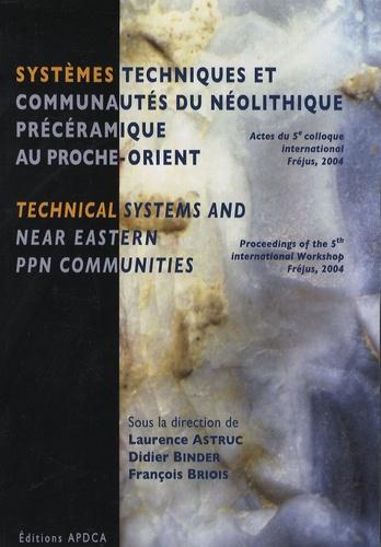 Laurence Astruc et Didier Binder - Systèmes techniques et communautés du Néolithique précéramique au Proche-Orient - Actes du 5e colloque international, Fréjus, 2004.