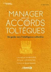Laurence Aubourg et Olivier Lecointre - Manager avec les accords toltèques - Un guide vers l'intelligence collective.
