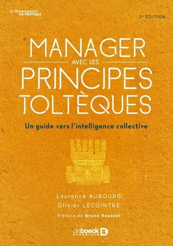 Manager avec les principes toltèques. Un guide vers l'intelligence collective 2e édition