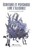 Laurence Aubry - Ecriture et psychose : lire l'illisible.