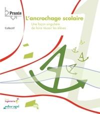 Laurence Audenet-Verrier - L'ancrochage scolaire - Une façon singulière de faire réussir les élèves.
