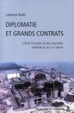 Laurence Badel - Diplomatie et grands contrats - L'Etat français et les marchés extérieurs au XXe siècle.
