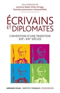 Laurence Badel et Gilles Ferragu - Ecrivains et diplomates - L'invention d'une tradition. XIXe-XXIe siècles.