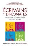 Laurence Badel et Gilles Ferragu - Ecrivains et diplomates - L'invention d'une tradition XIXe-XXIe siècles.