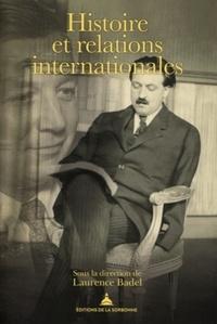 Laurence Badel - Histoire et relations internationales - Pierre Renouvin, Jean-Baptiste Duroselle et la naissance d'une discipline universitaire.