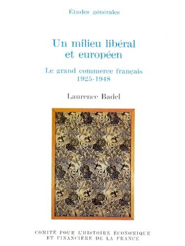 Laurence Badel - Un milieu libéral et européen - Le grand commerce français 1925-1948.