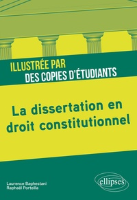 Laurence Baghestani et Raphaël Porteilla - La dissertation en droit constitutionnel illustrée par des copies d'étudiants.