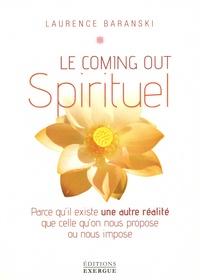 Laurence Baranski - Le coming out Spirituel - Parce qu'il existe une autre réalité que celle qu'on nous propose ou nous impose.