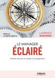 Laurence Baranski - Le manager éclairé - Donner du sens et réussir le changement.