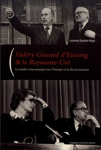 Laurence Baratier-Negri - Valéry Giscard d'Estaing & le Royaume-Uni - Le couple franco-britannique sur la scène internationale de 1974 à 1981.