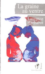Laurence Barbarot - La graine au ventre.