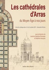 Laurence Baudoux-Rousseau et Delphine Hanquiez - Les cathédrales d'Arras du Moyen Age à nos jours - Actes du colloque des 4, 5 et 6 octobre 2017, Université d'Artois.