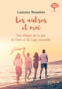 Laurence Beaudoin - Les autres et moi - Une éthique de la joie de l'être et de l'agir ensemble.