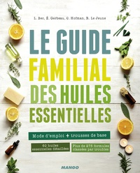 Laurence Bec et Eric Gerbeau - Le guide familial des huiles essentielles - Mode d'emploi + trousses de base, 60 huiles essentielles détaillées, plus de 275 formules classées par troubles.
