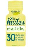 Laurence Bec - Mes huiles essentielles - 30 plantes pour me soigner au quotidien.