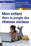 Laurence Bee - Mon enfant dans la jungle des réseaux sociaux.