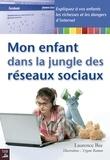 Laurence Bee - Mon enfant dans la jungle des réseaux sociaux - Expliquez à vos enfants les richesses et dangers d'Internet.
