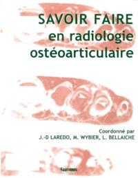 Laurence Bellaïche et Jean-Denis Laredo - Savoir faire en radiologie ostéo-articulaire.
