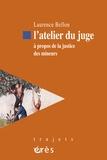Laurence Bellon - L'atelier du juge - A propos de la justice des mineurs.