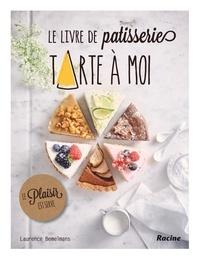 Laurence Bemelmans - Le livre de pâtisserie tarte à moi.