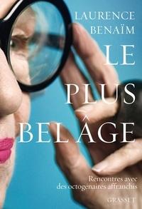 Laurence Benaïm - Le plus bel âge - Rencontres avec des octogénaires affranchis.