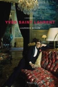Laurence Benaïm - Yves Saint Laurent - A Biography.
