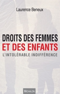 Laurence Beneux - Droits des femmes et des enfants - L'intolérable indifférence.
