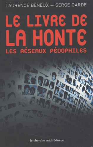 Laurence Beneux et Serge Garde - Le livre de la honte. - Les réseaux pédophiles.