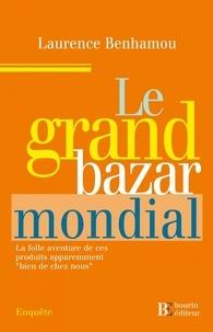 """Laurence Benhamou - Le grand Bazar mondial - La folle aventure de ces produits apparemment """"bien de chez nous""""."""