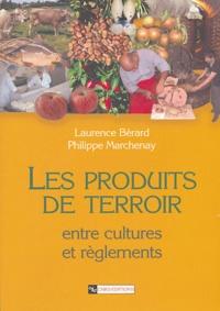 Laurence Bérard et Philippe Marchenay - Les produits de terroir - Entre cultures et règlements.