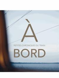 Laurence Bernabeu et Camille Meyer - A bord - Petites chroniques du train.
